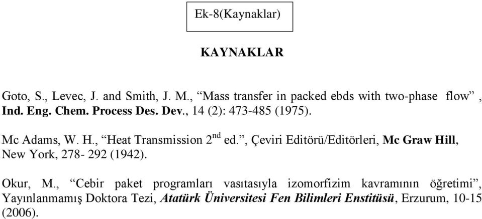 Mc Adams, W. H., Heat Transmission 2 nd ed., Çeviri Editörü/Editörleri, Mc Graw Hill, New York, 278-292 (1942).