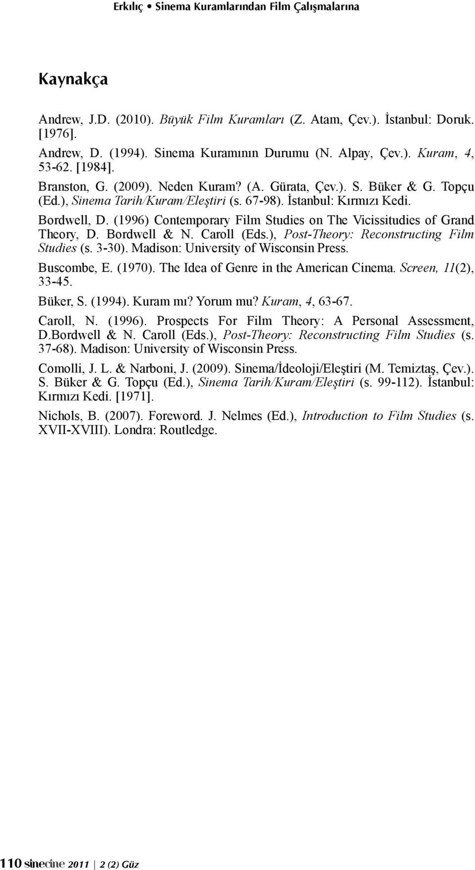 (1996) Contemporary Film Studies on The Vicissitudies of Grand Theory, D. Bordwell & N. Caroll (Eds.), Post-Theory: Reconstructing Film Studies (s. 3-30). Madison: University of Wisconsin Press.