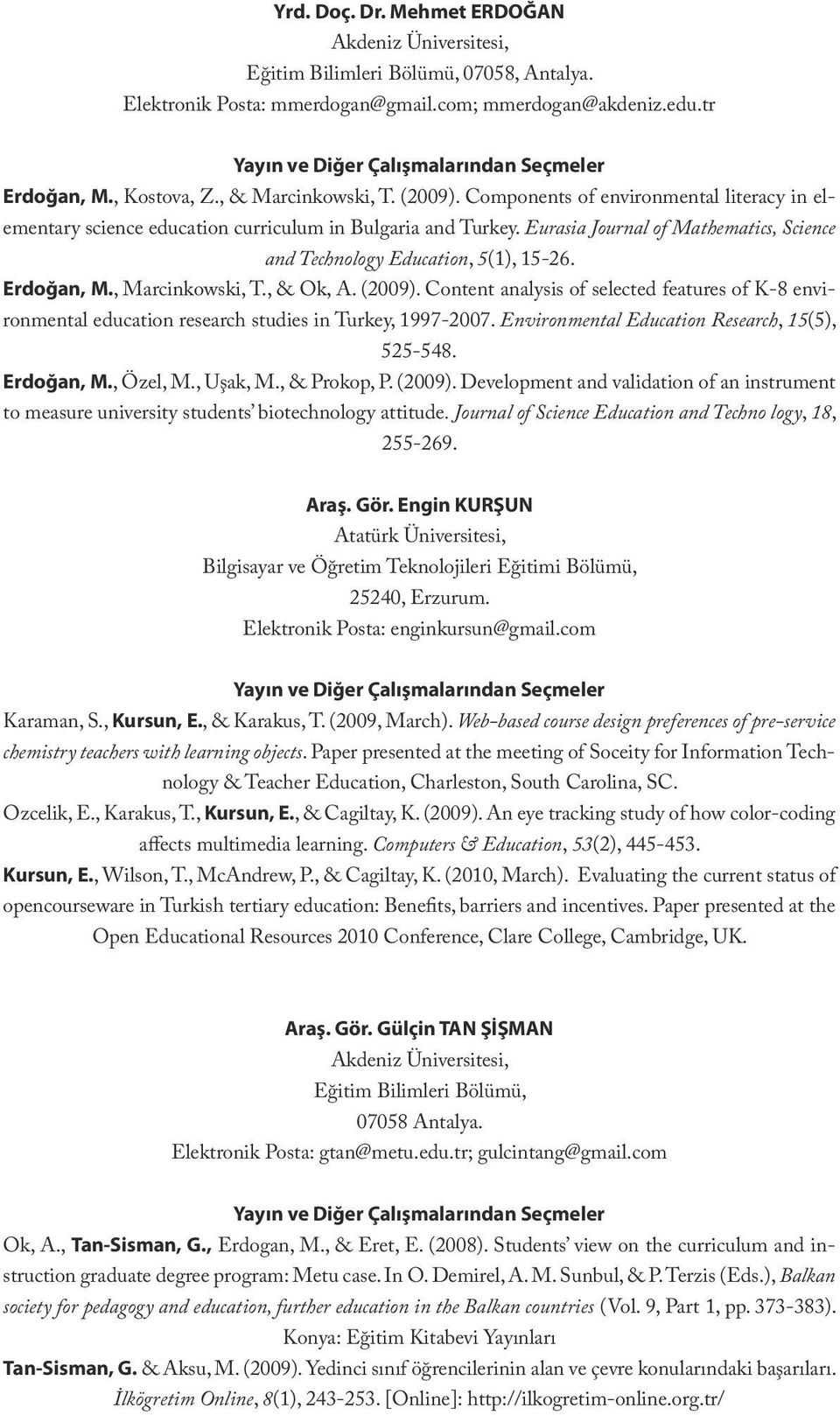Eurasia Journal of Mathematics, Science and Technology Education, 5(1), 15-26. Erdoğan, M., Marcinkowski, T., & Ok, A. (2009).