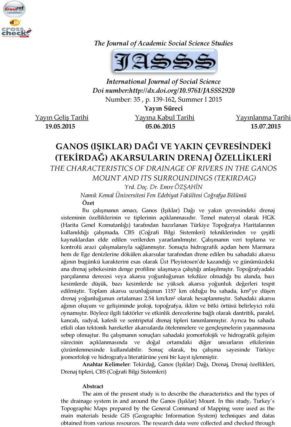 2015 GANOS (IŞIKLAR) DAĞI VE YAKIN ÇEVRESİNDEKİ (TEKİRDAĞ) AKARSULARIN DRENAJ ÖZELLİKLERİ THE CHARACTERISTICS OF DRAINAGE OF RIVERS IN THE GANOS MOUNT AND ITS SURROUNDINGS (TEKIRDAG) Yrd. Doç. Dr.