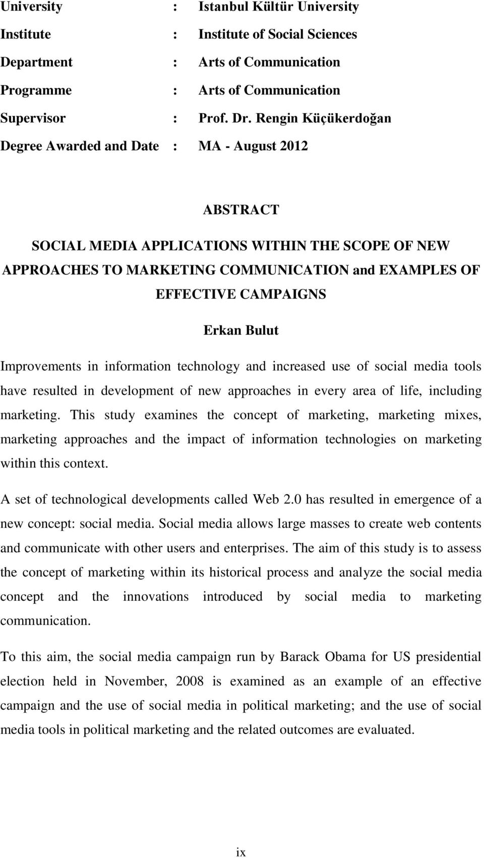 Erkan Bulut Improvements in information technology and increased use of social media tools have resulted in development of new approaches in every area of life, including marketing.
