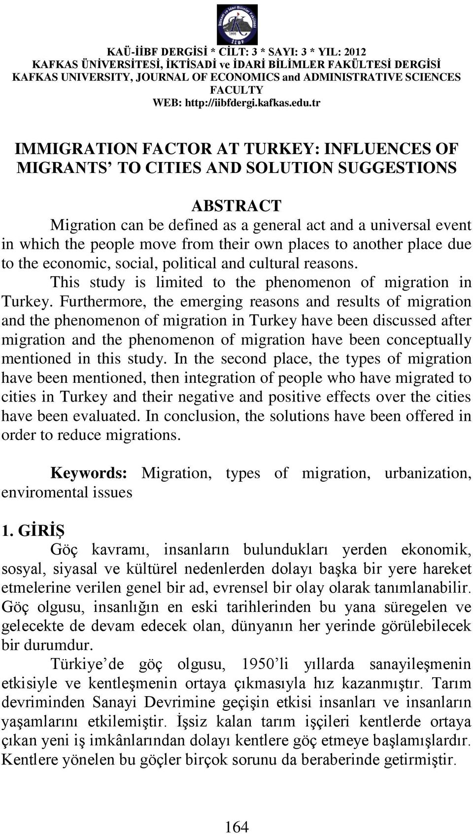 Furthermore, the emerging reasons and results of migration and the phenomenon of migration in Turkey have been discussed after migration and the phenomenon of migration have been conceptually