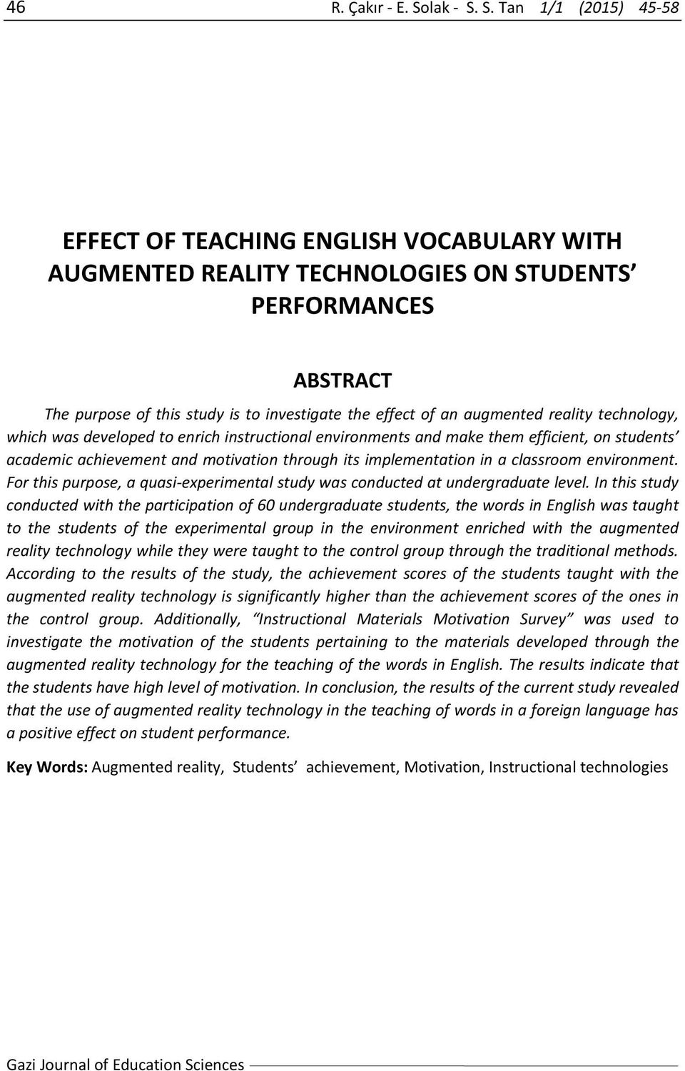 S. Tan 1/1 (2015) 45 58 EFFECT OF TEACHING ENGLISH VOCABULARY WITH AUGMENTED REALITY TECHNOLOGIES ON STUDENTS PERFORMANCES ABSTRACT The purpose of this study is to investigate the effect of an