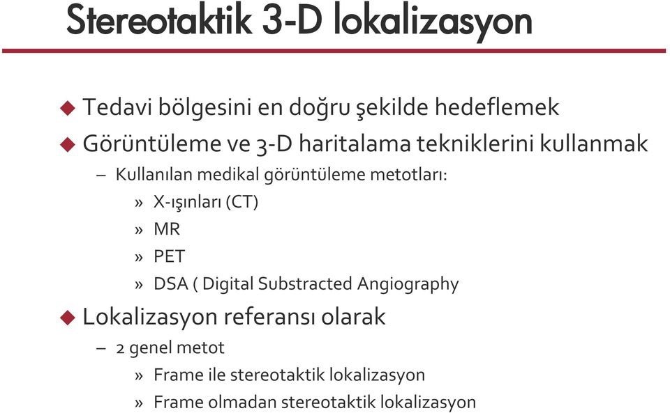 X-ışınları (CT)» MR» PET» DSA ( Digital Substracted Angiography Lokalizasyon referansı