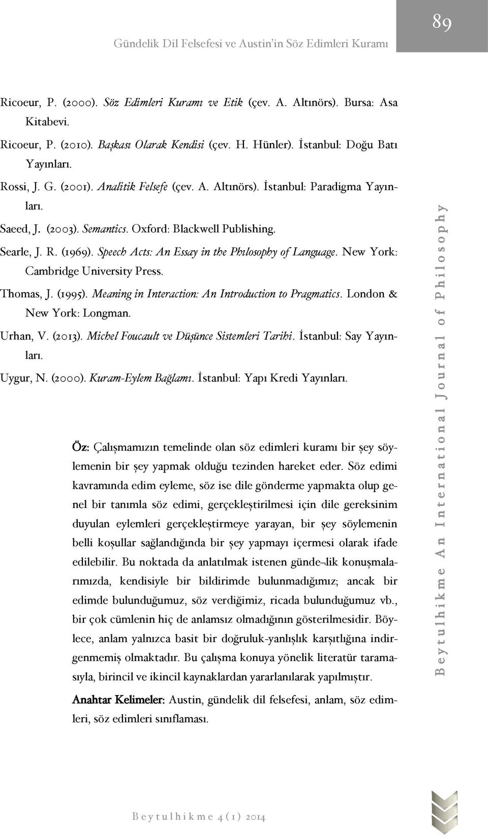 Speech Acts: An Essay in the Phılosophy of Language. New York: Cambridge University Press. Thomas, J. (1995). Meaning in Interaction: An Introduction to Pragmatics. London & New York: Longman.