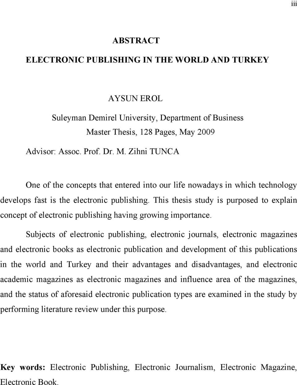 This thesis study is purposed to explain concept of electronic publishing having growing importance.