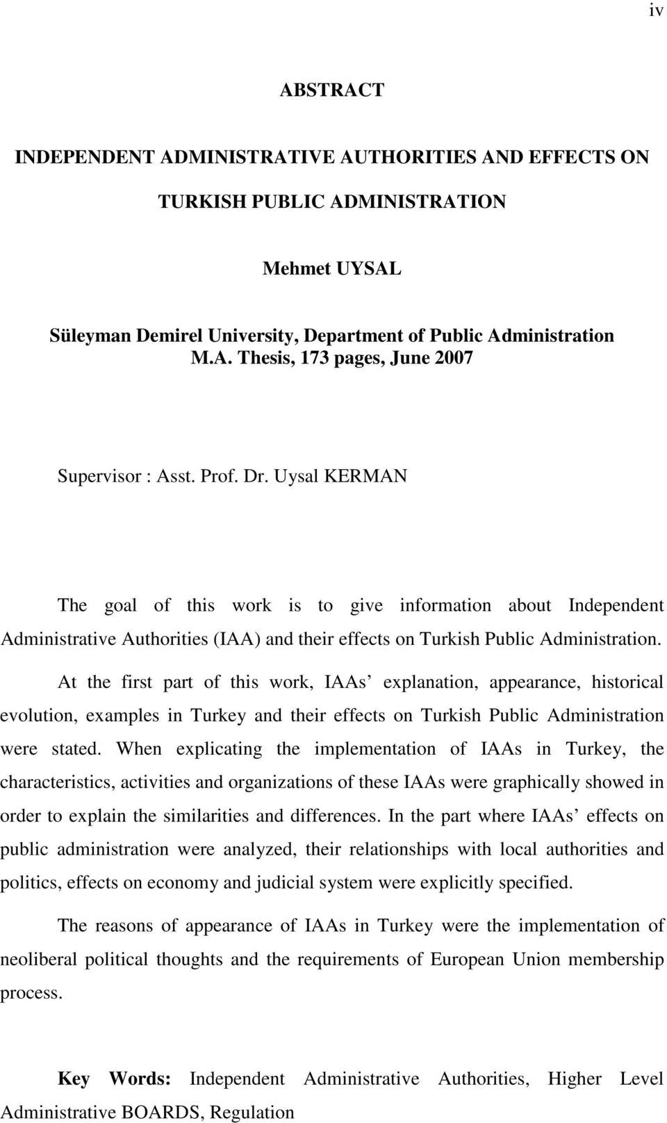 At the first part of this work, IAAs explanation, appearance, historical evolution, examples in Turkey and their effects on Turkish Public Administration were stated.