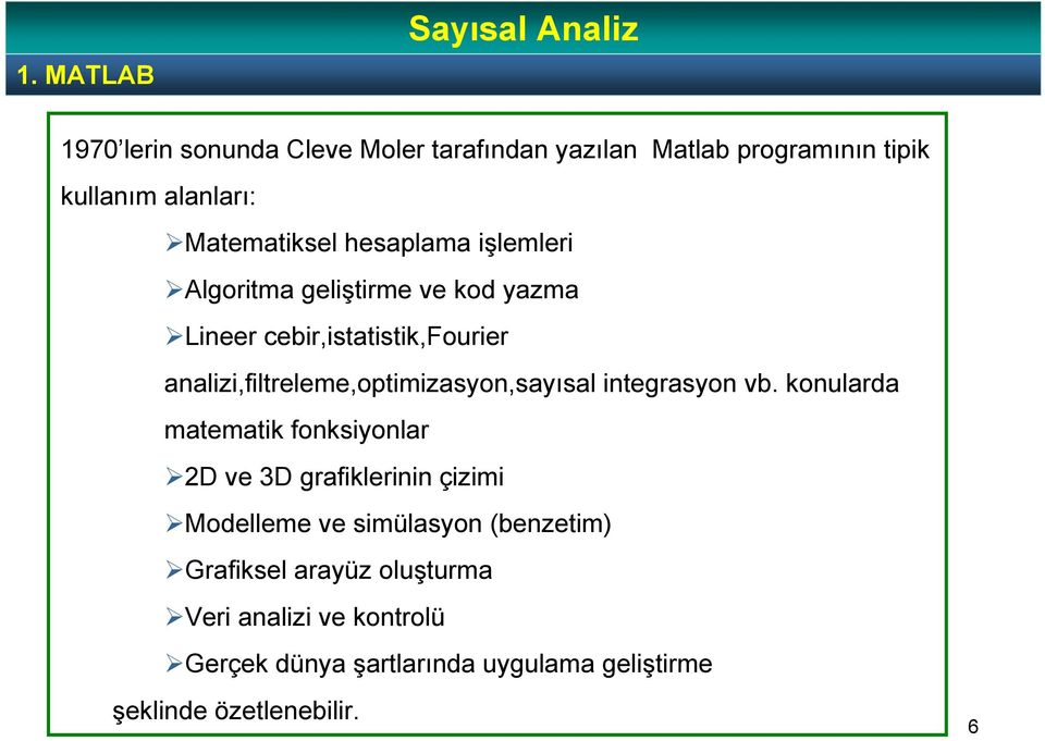 analizi,filtreleme,optimizasyon,sayısal integrasyon vb.