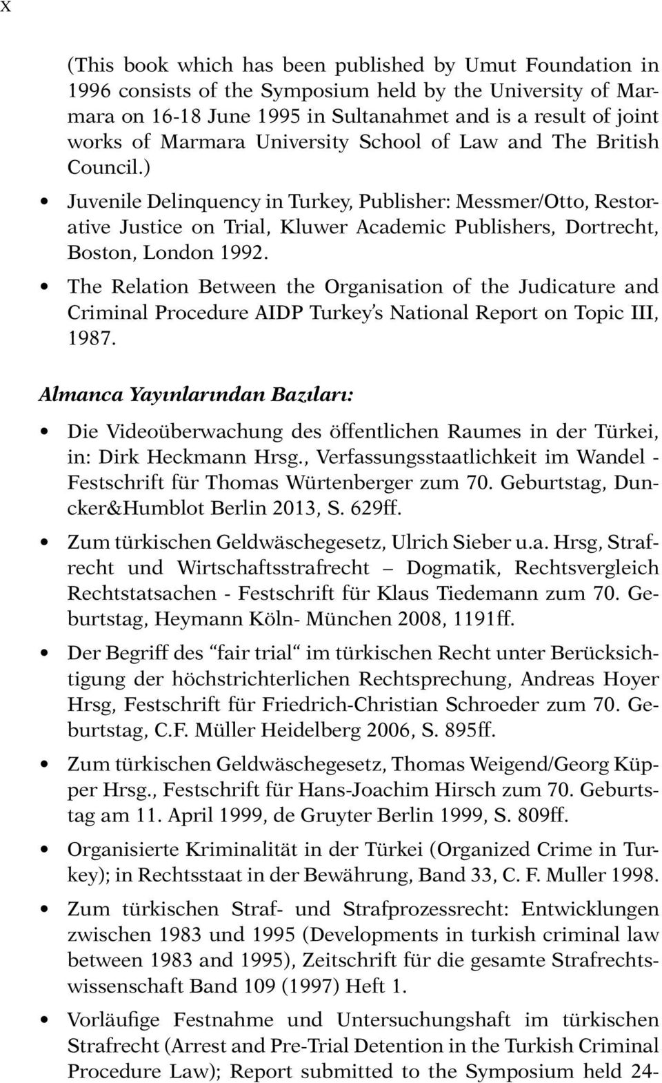 ) Juvenile Delinquency in Turkey, Publisher: Messmer/Otto, Restorative Justice on Trial, Kluwer Academic Publishers, Dortrecht, Boston, London 1992.