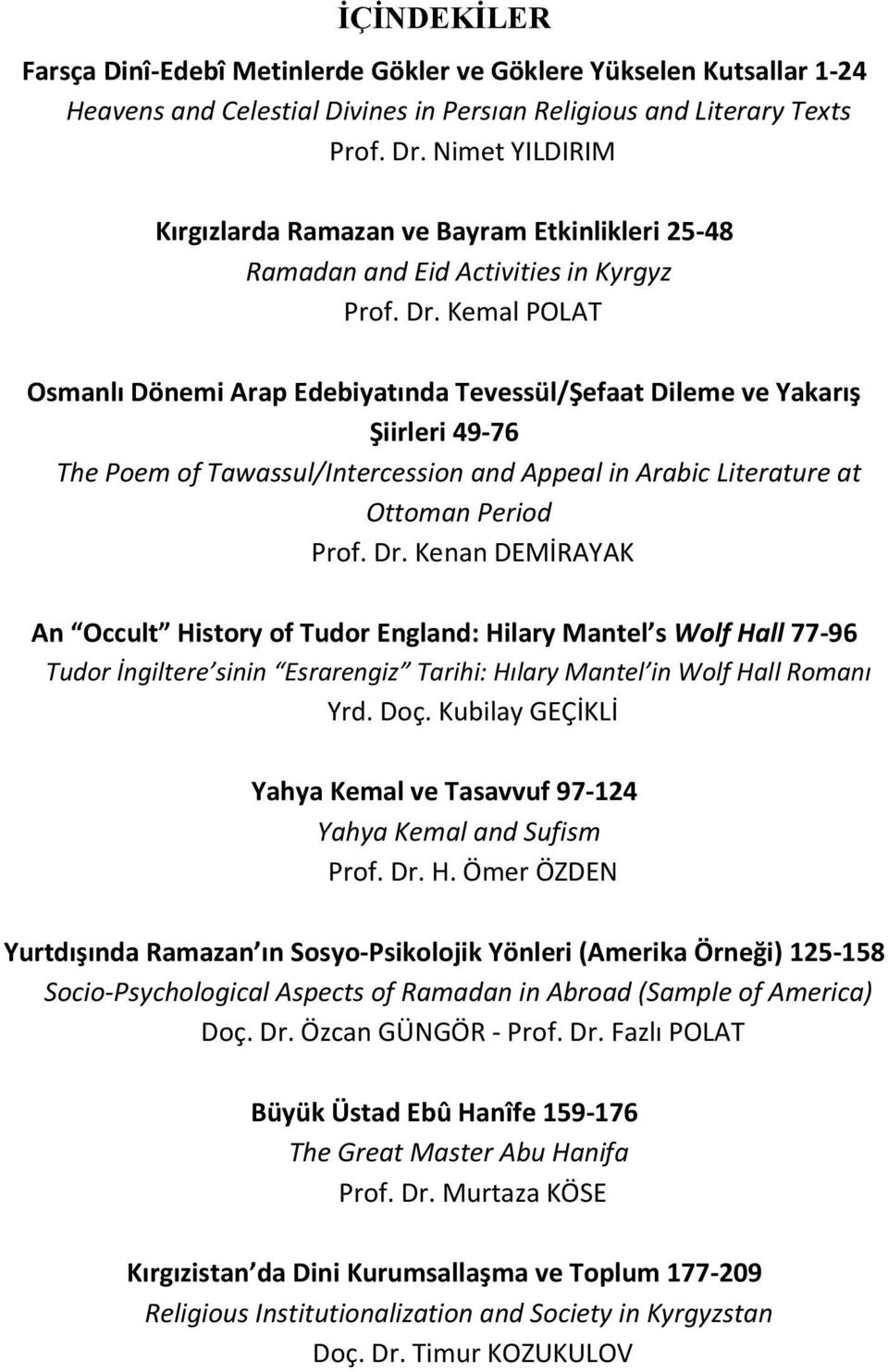 Kemal POLAT Osmanlı Dönemi Arap Edebiyatında Tevessül/Şefaat Dileme ve Yakarış Şiirleri 49-76 The Poem of Tawassul/Intercession and Appeal in Arabic Literature at Ottoman Period Prof. Dr.