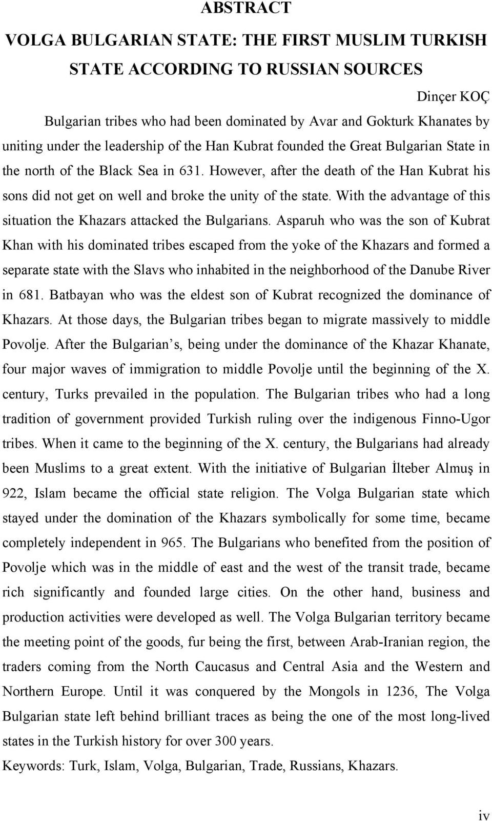 However, after the death of the Han Kubrat his sons did not get on well and broke the unity of the state. With the advantage of this situation the Khazars attacked the Bulgarians.