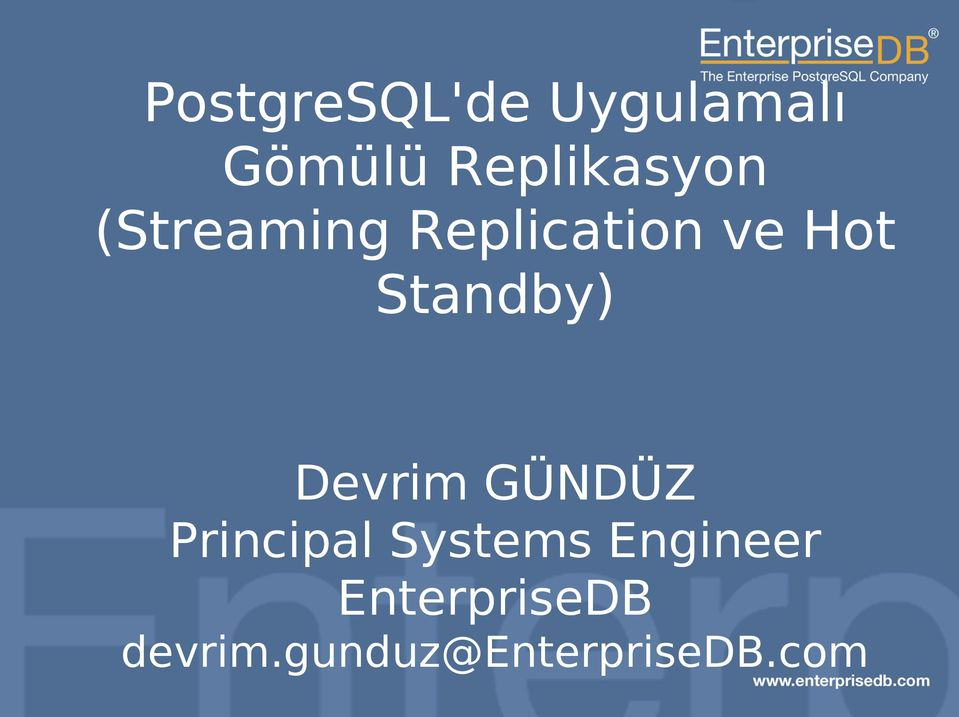 GÜNDÜZ Principal Systems Engineer EnterpriseDB devrim.