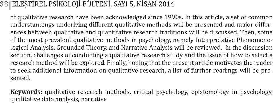 discussed. Then, some of the most prevalent qualitative methods in psychology, namely Interpretative Phenomenological Analysis, Grounded Theory, and Narrative Analysis will be reviewed.