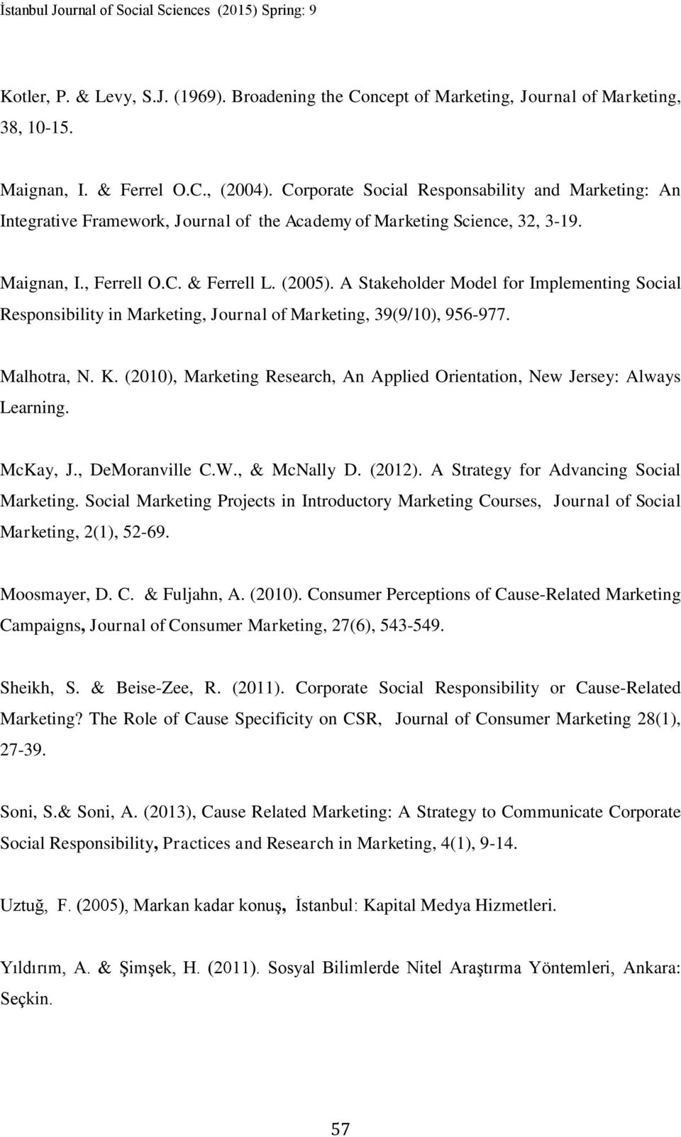 A Stakeholder Model for Implementing Social Responsibility in Marketing, Journal of Marketing, 39(9/10), 956-977. Malhotra, N. K.