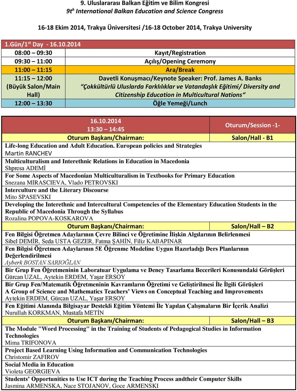 Banks Çokkültürlü Uluslarda Farklılıklar ve Vatandaşlık Eğitimi/ Diversity and Citizenship Education in Multicultural Nations 12:00 13:30 Öğle Yemeği/Lunch 16.10.