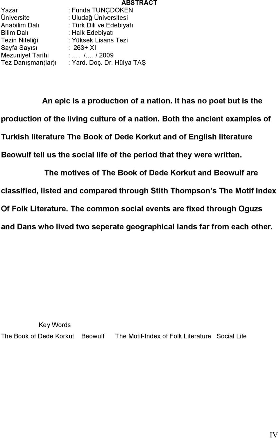 Both the ancient examples of Turkish literature The Book of Dede Korkut and of English literature Beowulf tell us the social life of the period that they were written.