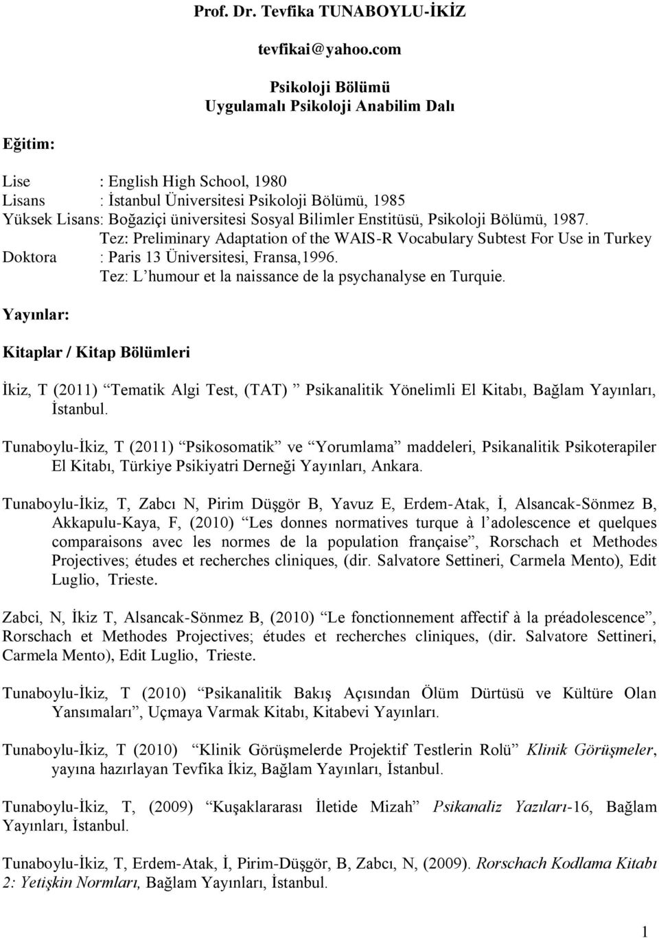 Bilimler Enstitüsü, Psikoloji Bölümü, 987. Tez: Preliminary Adaptation of the WAIS-R Vocabulary Subtest For Use in Turkey Doktora : Paris 3 Üniversitesi, Fransa,996.
