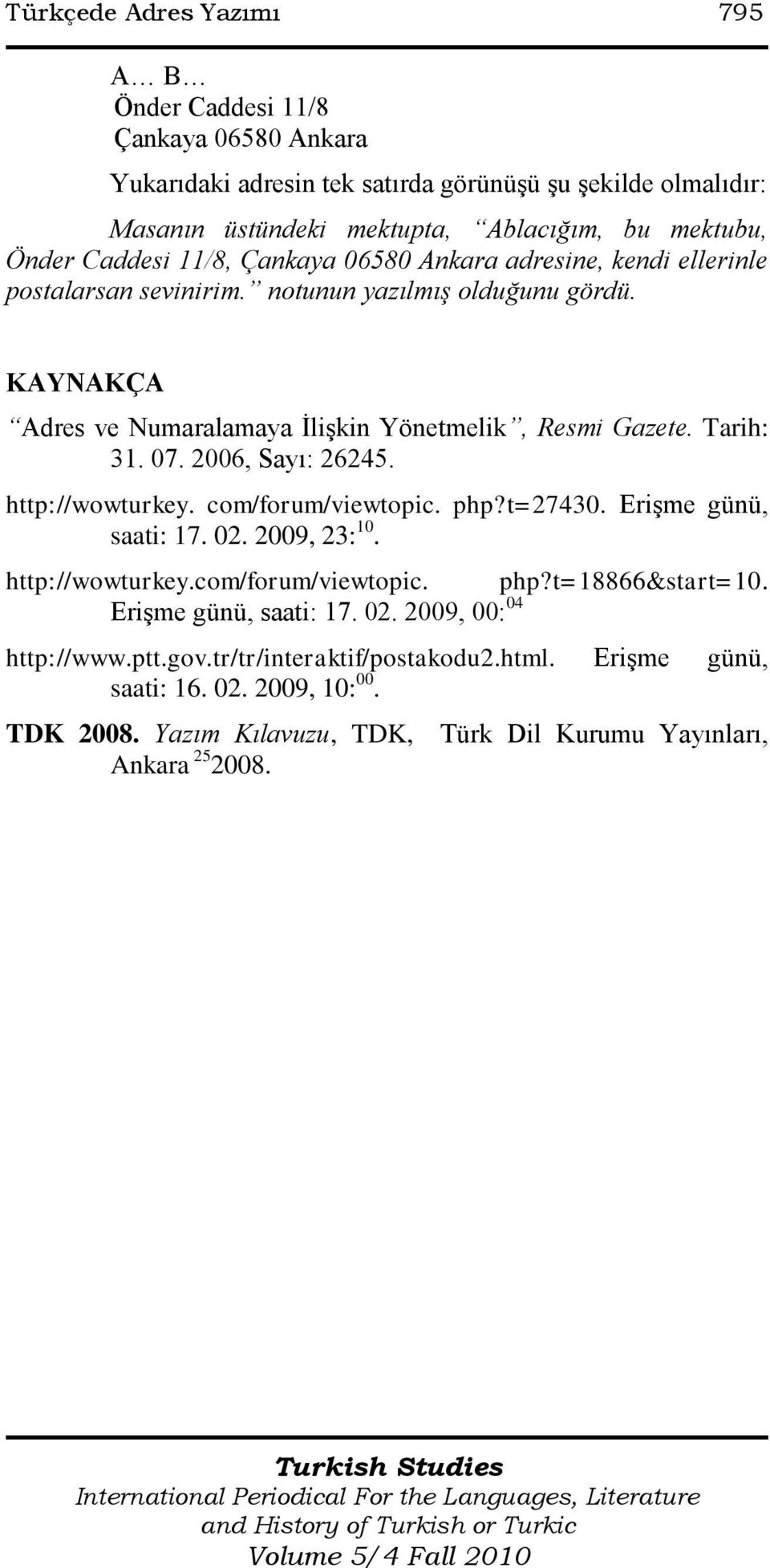 07. 2006, Sayı: 26245. http://wowturkey. com/forum/viewtopic. php?t=27430. EriĢme günü, saati: 17. 02. 2009, 23: 10. http://wowturkey.com/forum/viewtopic. php?t=18866&start=10.
