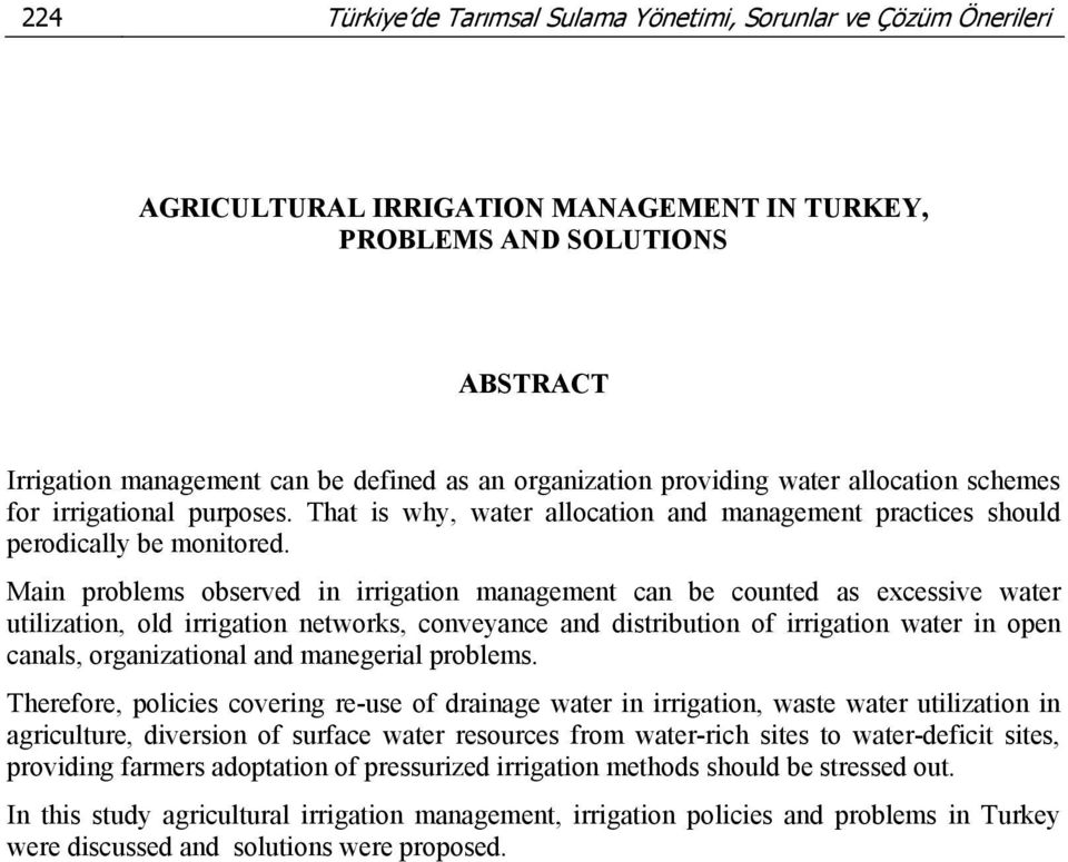 Main problems observed in irrigation management can be counted as excessive water utilization, old irrigation networks, conveyance and distribution of irrigation water in open canals, organizational
