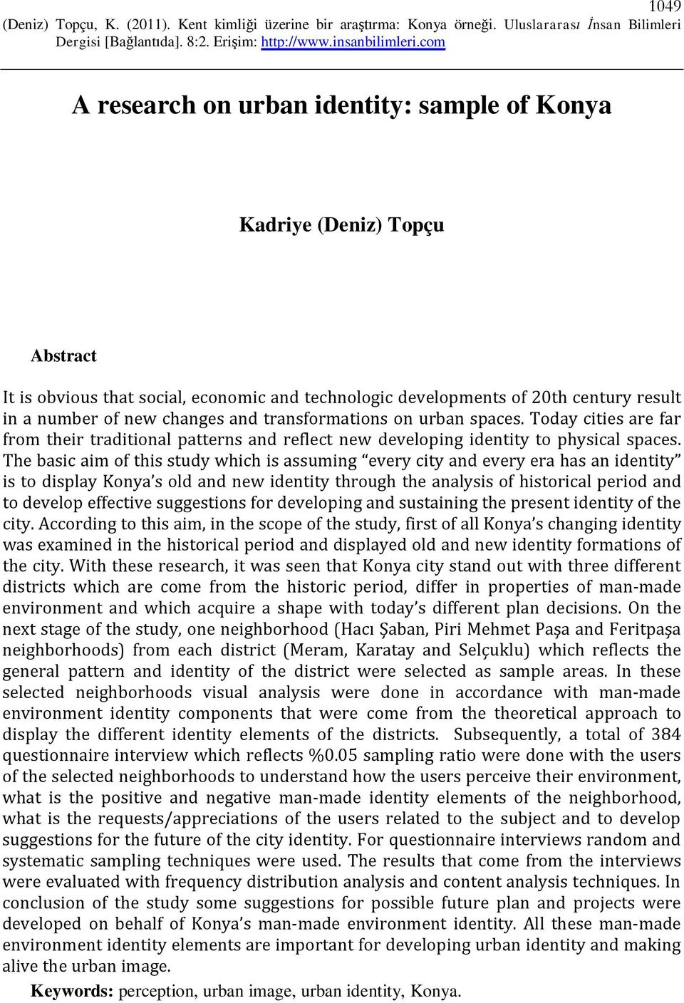 The basic aim of this study which is assuming every city and every era has an identity is to display Konya s old and new identity through the analysis of historical period and to develop effective