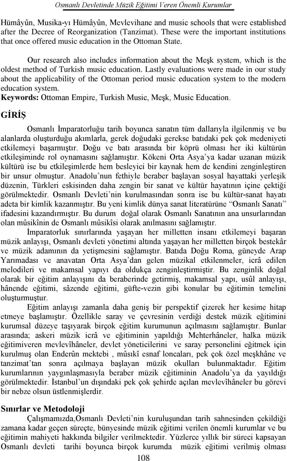 Our research also includes information about the Meşk system, which is the oldest method of Turkish music education.
