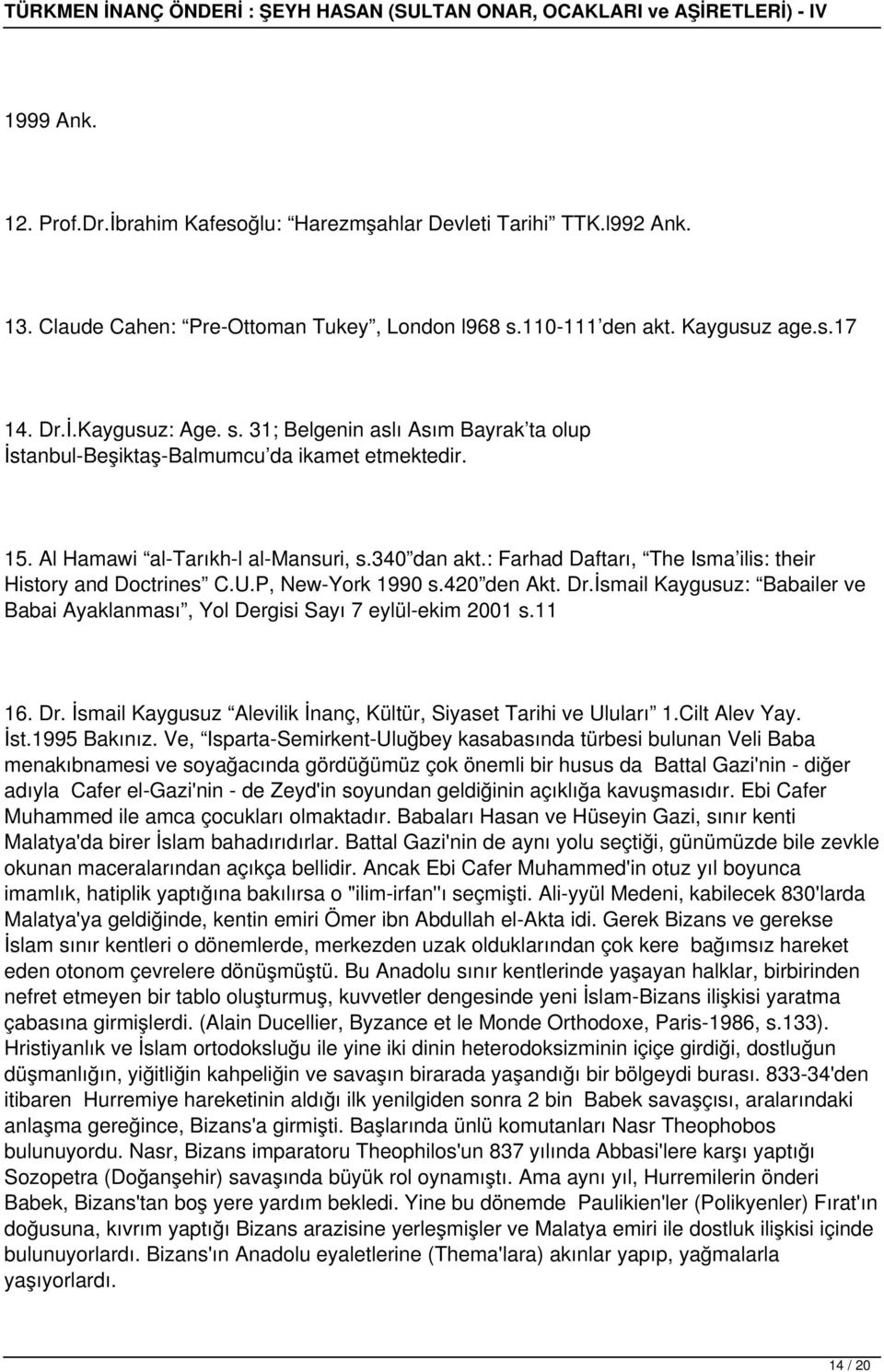 340 dan akt.: Farhad Daftarı, The Isma ilis: their History and Doctrines C.U.P, New-York 1990 s.420 den Akt. Dr.İsmail Kaygusuz: Babailer ve Babai Ayaklanması, Yol Dergisi Sayı 7 eylül-ekim 2001 s.