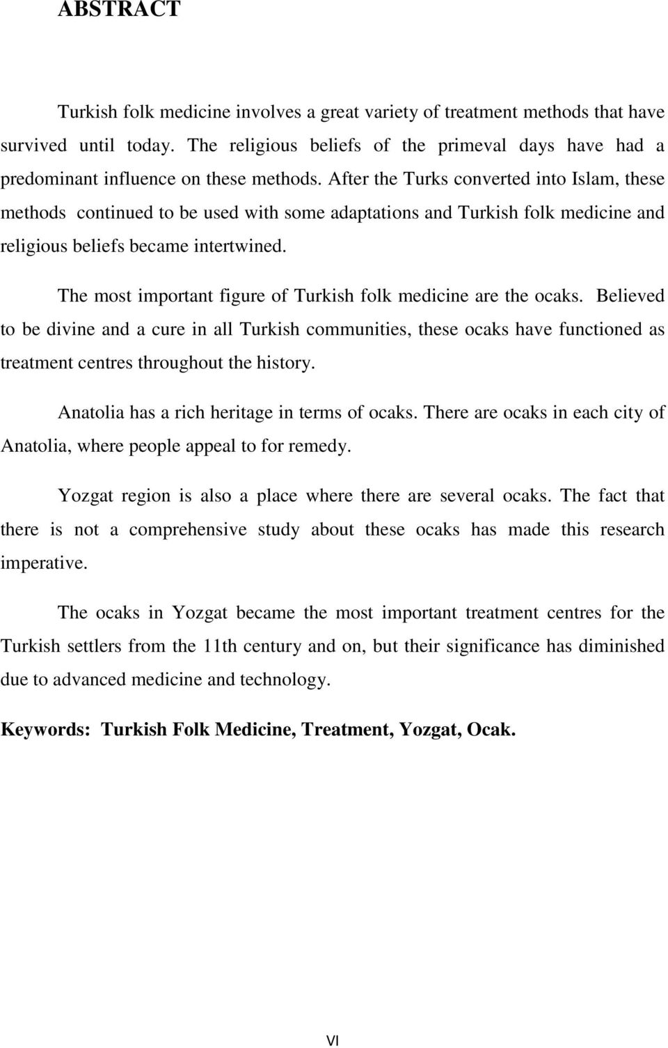 After the Turks converted into Islam, these methods continued to be used with some adaptations and Turkish folk medicine and religious beliefs became intertwined.