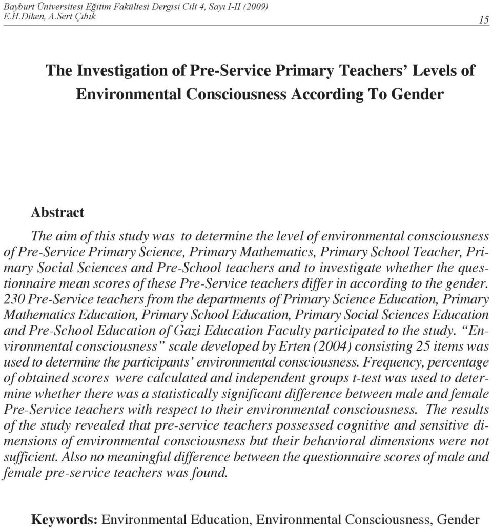 consciousness of Pre-Service Primary Science, Primary Mathematics, Primary School Teacher, Primary Social Sciences and Pre-School teachers and to investigate whether the questionnaire mean scores of