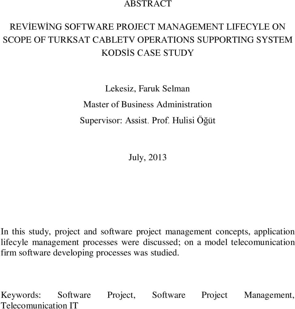 Hulisi Öğüt July, 2013 In this study, project and software project management concepts, application lifecyle management
