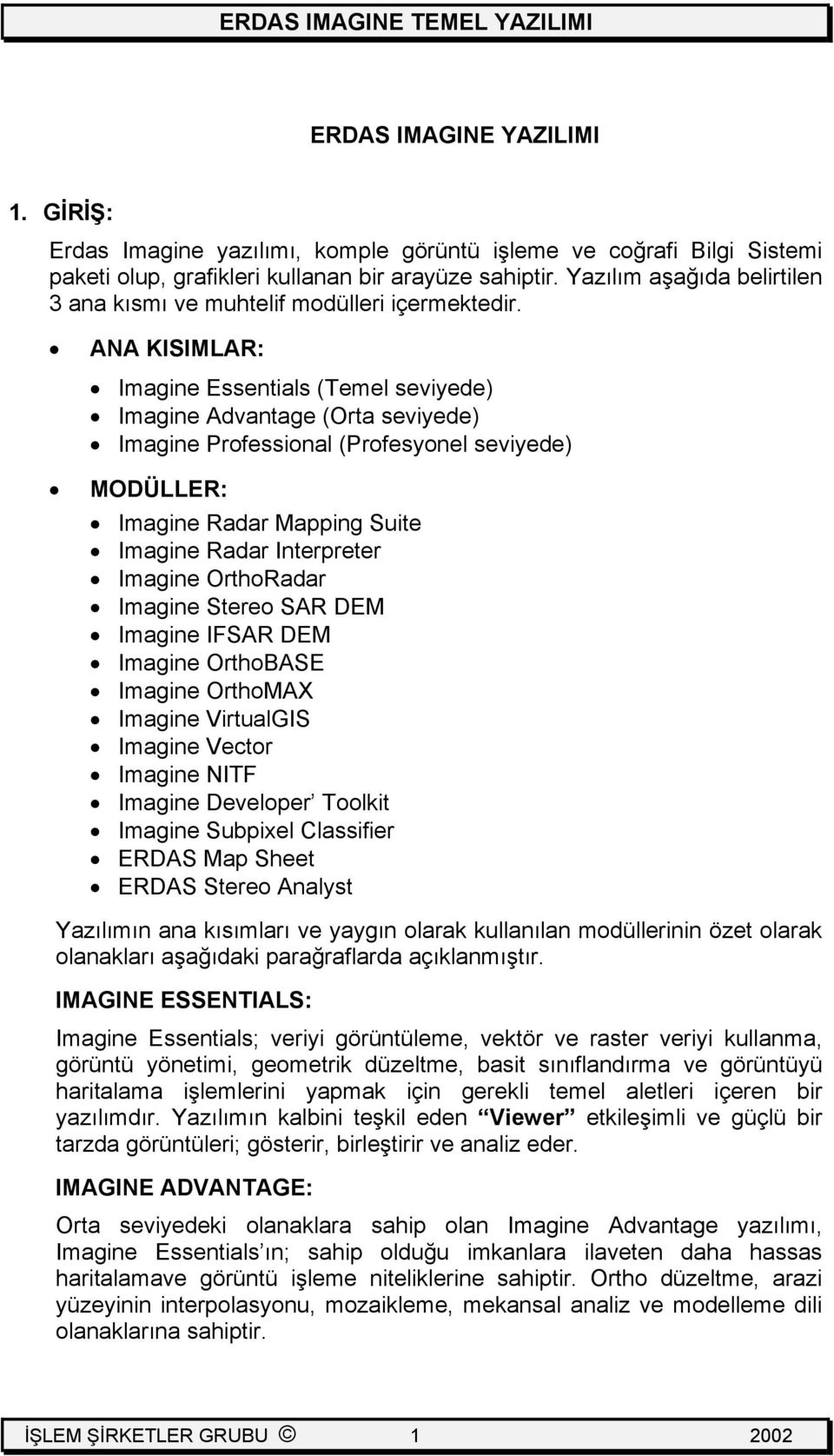 ANA KISIMLAR: Imagine Essentials (Temel seviyede) Imagine Advantage (Orta seviyede) Imagine Professional (Profesyonel seviyede) MODÜLLER: Imagine Radar Mapping Suite Imagine Radar Interpreter Imagine
