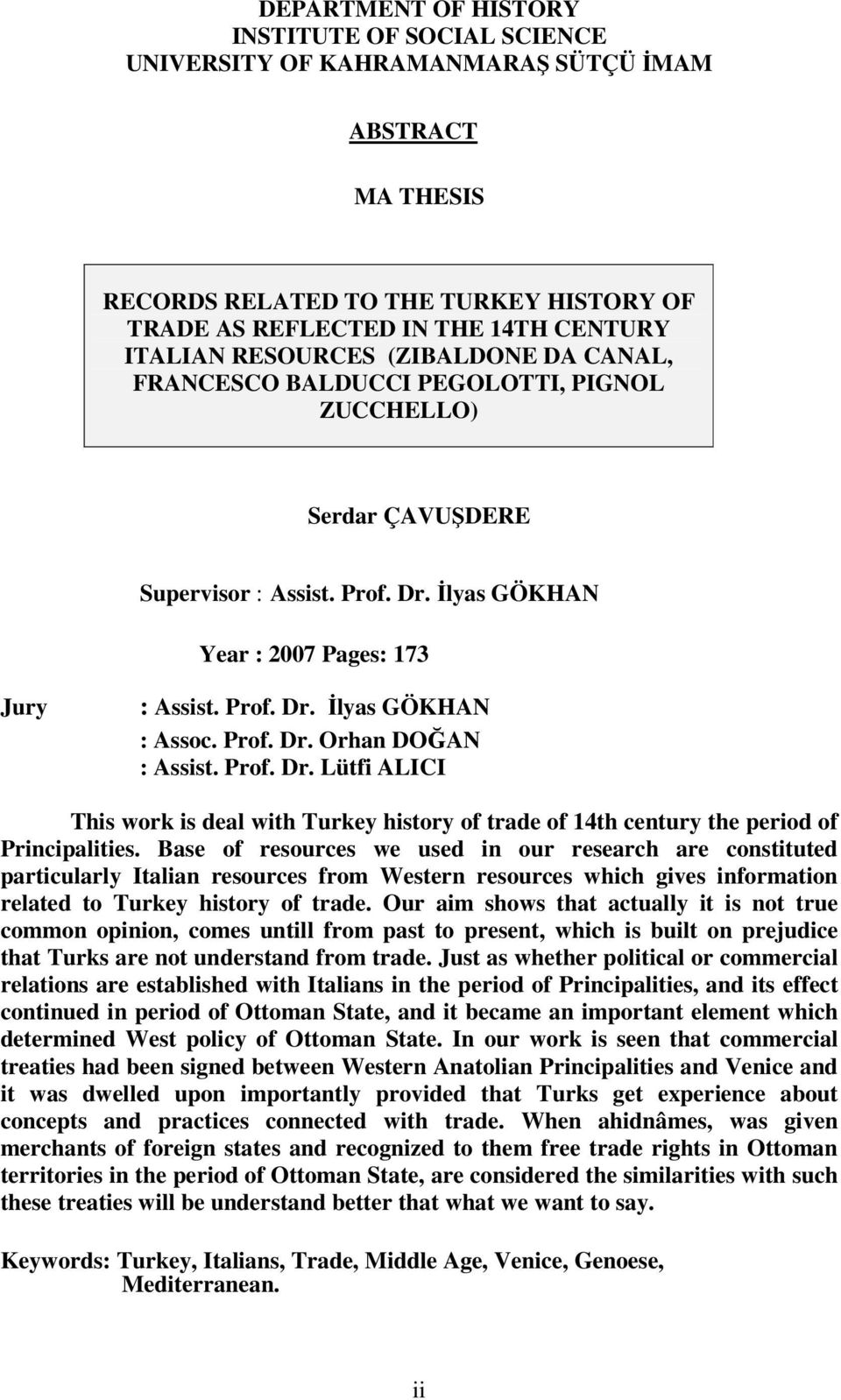 Prof. Dr. Lütfi ALICI This work is deal with Turkey history of trade of 14th century the period of Principalities.