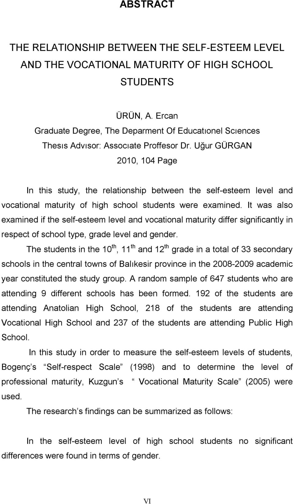 Uğur GÜRGAN 2010, 104 Page In this study, the relationship between the self-esteem level and vocational maturity of high school students were examined.