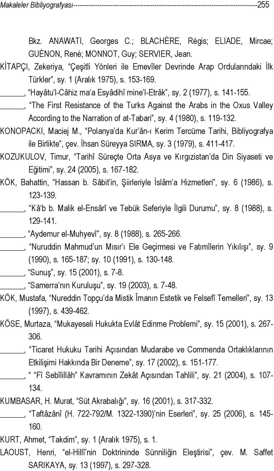 , Hayâtu l-câhiz ma a Esyâdihî mine l-etrâk, sy. 2 (1977), s. 141-155., The First Resistance of the Turks Against the Arabs in the Oxus Valley According to the Narration of at-tabari, sy. 4 (1980), s.