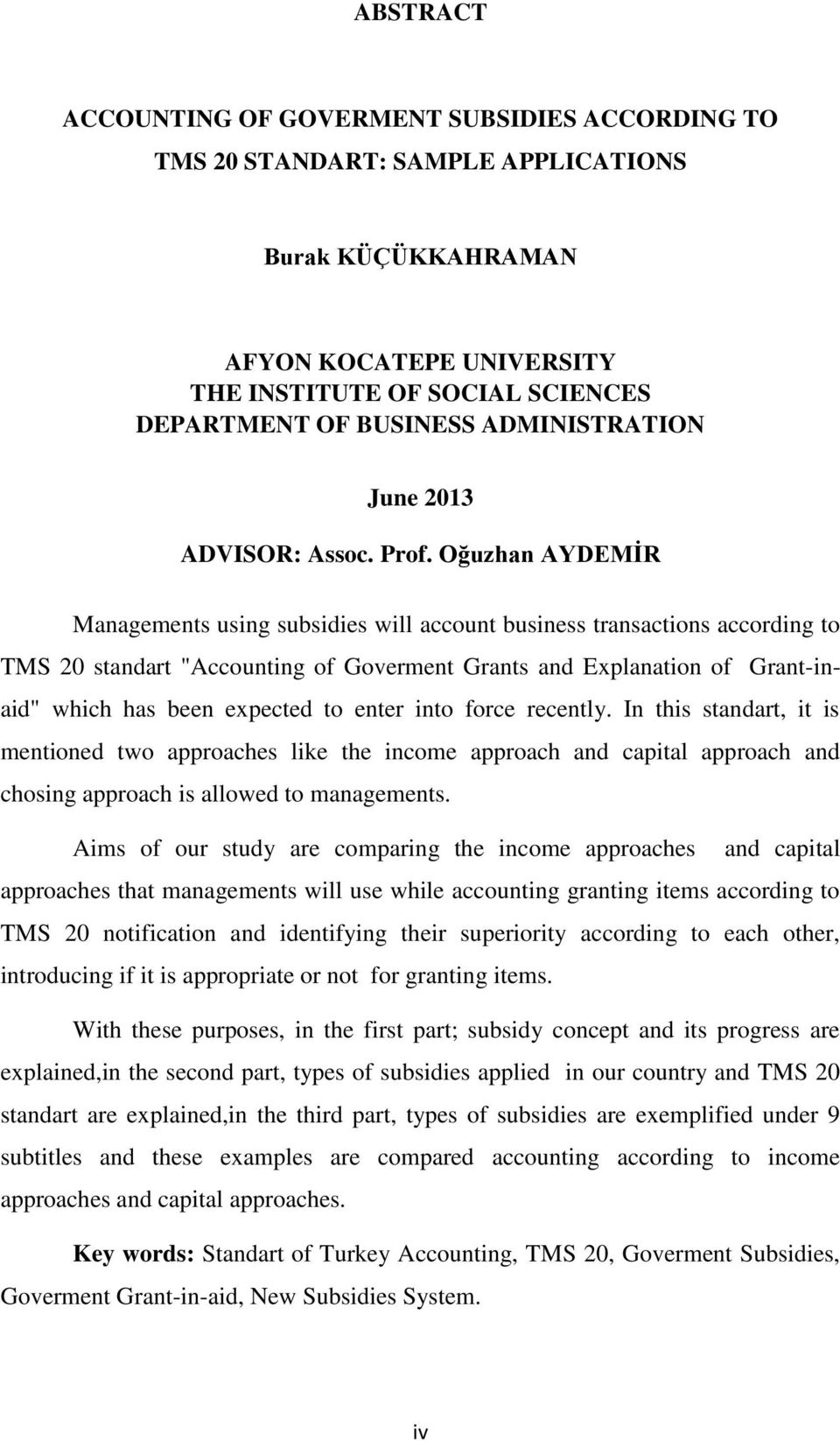 "Oğuzhan AYDEMİR Managements using subsidies will account business transactions according to TMS 20 standart ""Accounting of Goverment Grants and Explanation of Grant-inaid"" which has been expected to"
