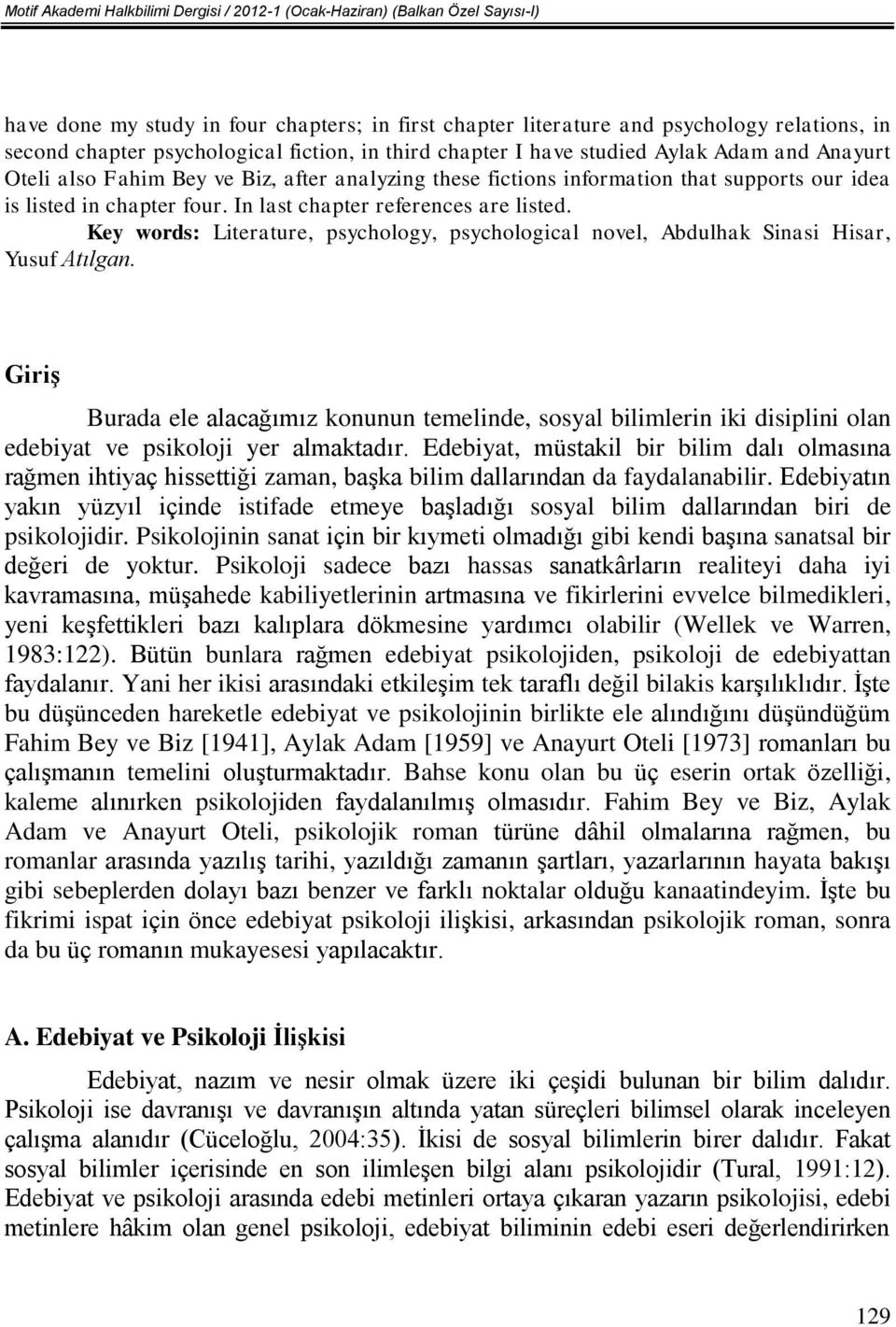 In last chapter references are listed. Key words: Literature, psychology, psychological novel, Abdulhak Sinasi Hisar, Yusuf Atılgan.