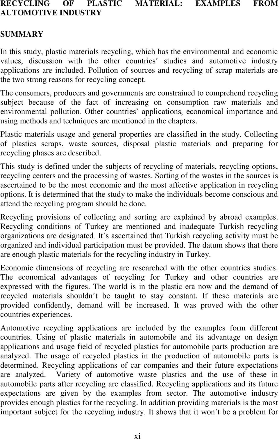 The consumers, producers and governments are constrained to comprehend recycling subject because of the fact of increasing on consumption raw materials and environmental pollution.