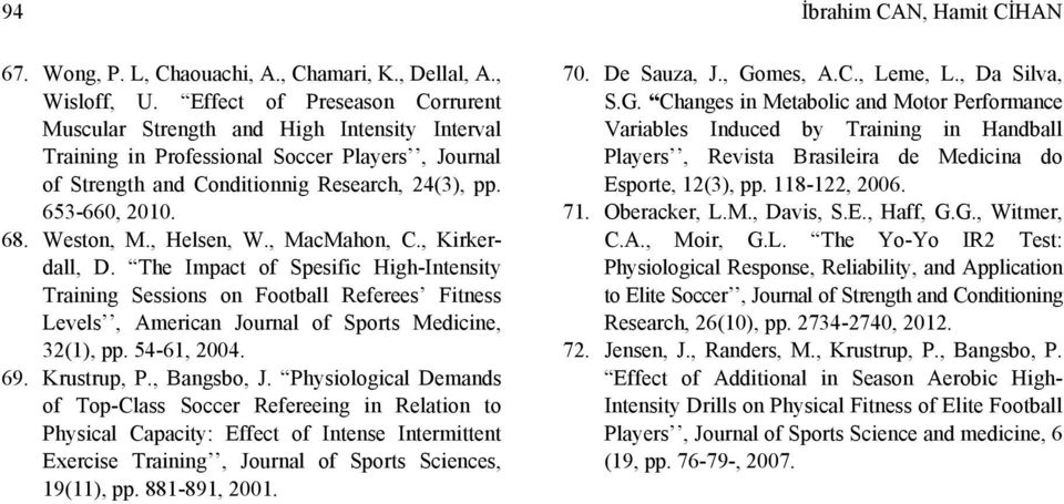Weston, M., Helsen, W., MacMahon, C., Kirkerdall, D. The Impact of Spesific HighIntensity Training Sessions on Football Referees Fitness Levels, American Journal of Sports Medicine, 32(1), pp.