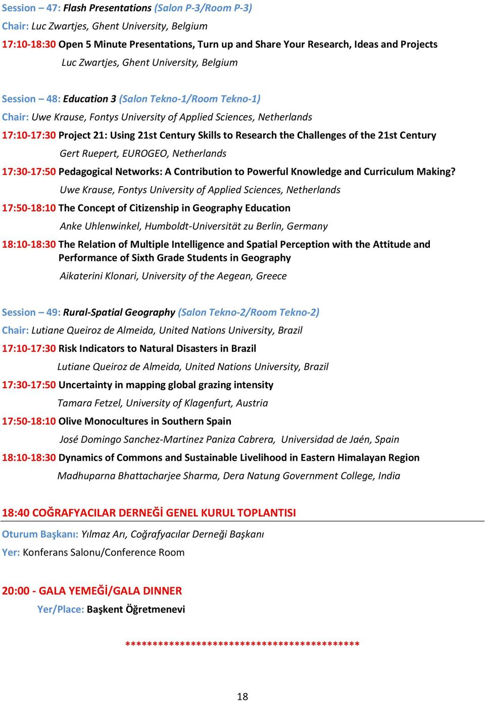 Century Skills to Research the Challenges of the 21st Century Gert Ruepert, EUROGEO, Netherlands 17:30-17:50 Pedagogical Networks: A Contribution to Powerful Knowledge and Curriculum Making?