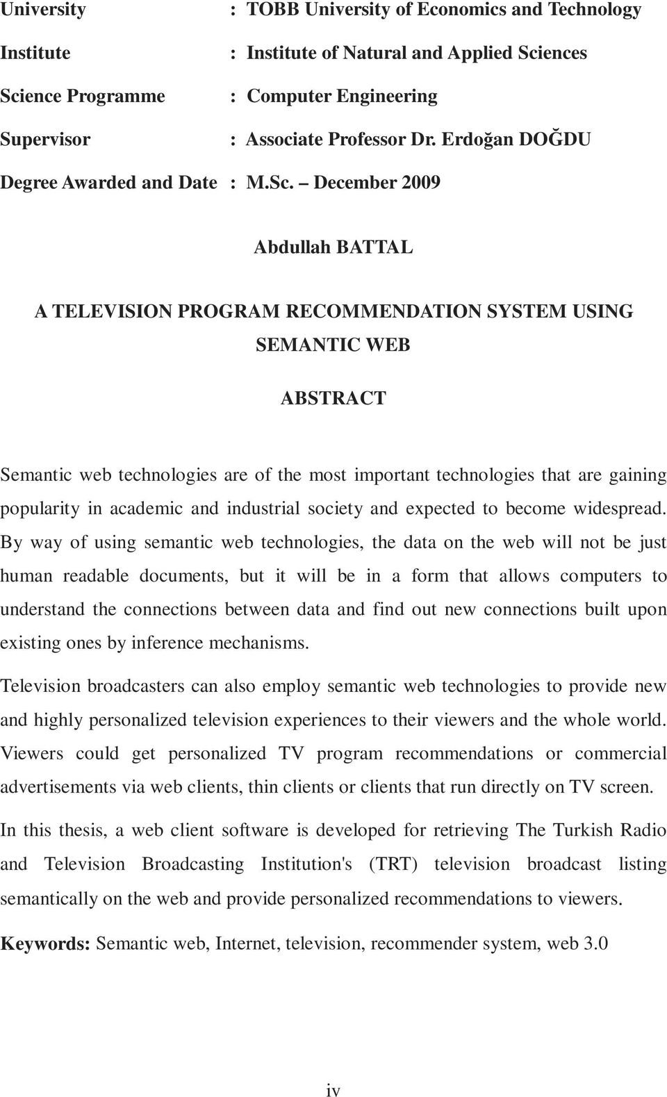 December 2009 Abdullah BATTAL A TELEVISION PROGRAM RECOMMENDATION SYSTEM USING SEMANTIC WEB ABSTRACT Semantic web technologies are of the most important technologies that are gaining popularity in