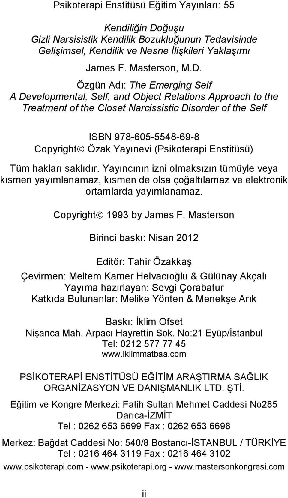 Özgün Adı: The Emerging Self A Developmental, Self, and Object Relations Approach to the Treatment of the Closet Narcissistic Disorder of the Self ISBN 978-605-5548-69-8 Copyright Özak Yayınevi