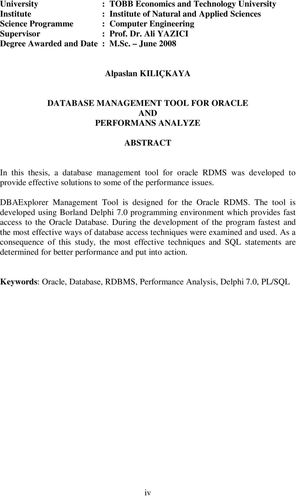 June 2008 Alpaslan KILIÇKAYA DATABASE MANAGEMENT TOOL FOR ORACLE AND PERFORMANS ANALYZE ABSTRACT In this thesis, a database management tool for oracle RDMS was developed to provide effective