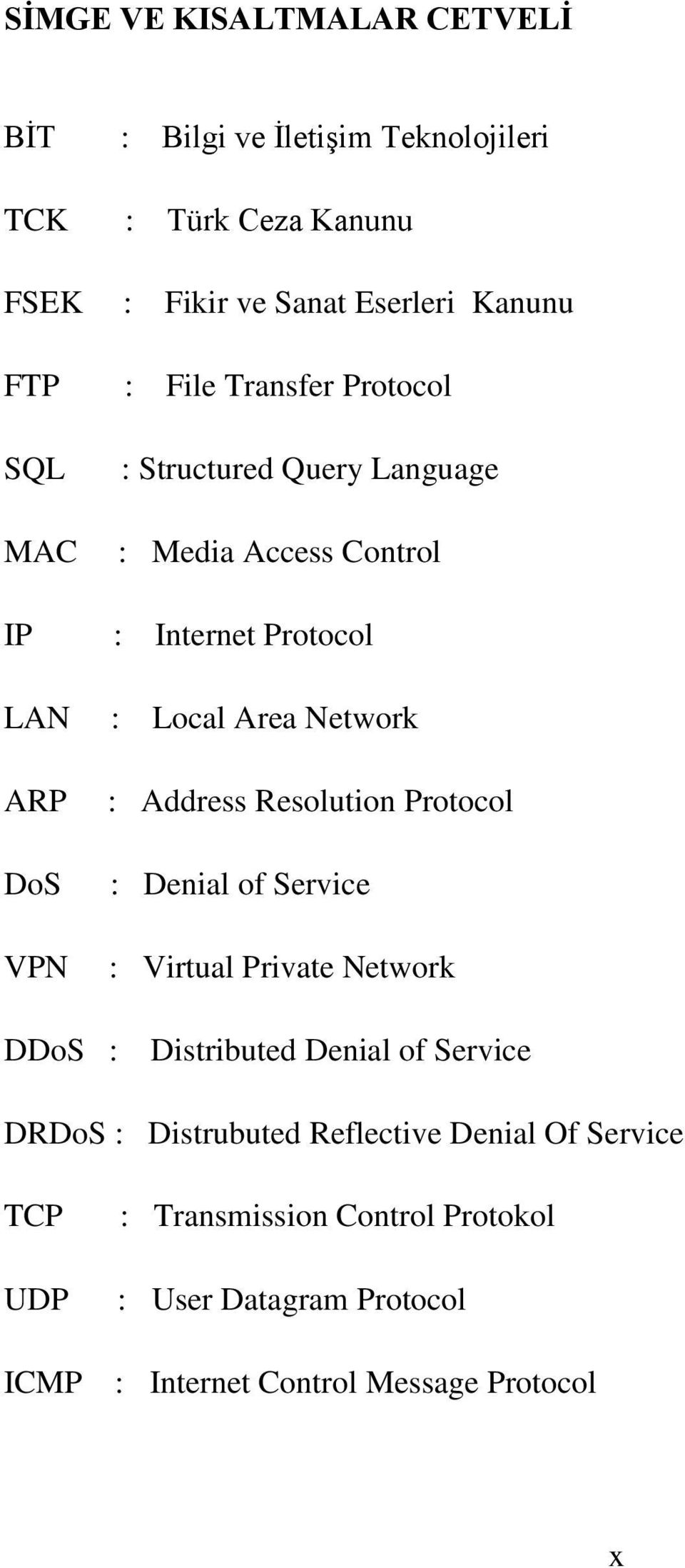 DoS VPN : Address Resolution Protocol : Denial of Service : Virtual Private Network DDoS : Distributed Denial of Service DRDoS :