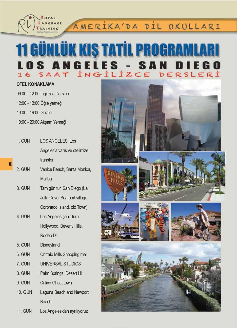 San Diego (La Jolla Cove, Sea port village, Coronado Island, old Town) 4. GÜN : Los Angeles şehir turu. Hollywood, Beverly Hills, Rodeo Dr. 5.