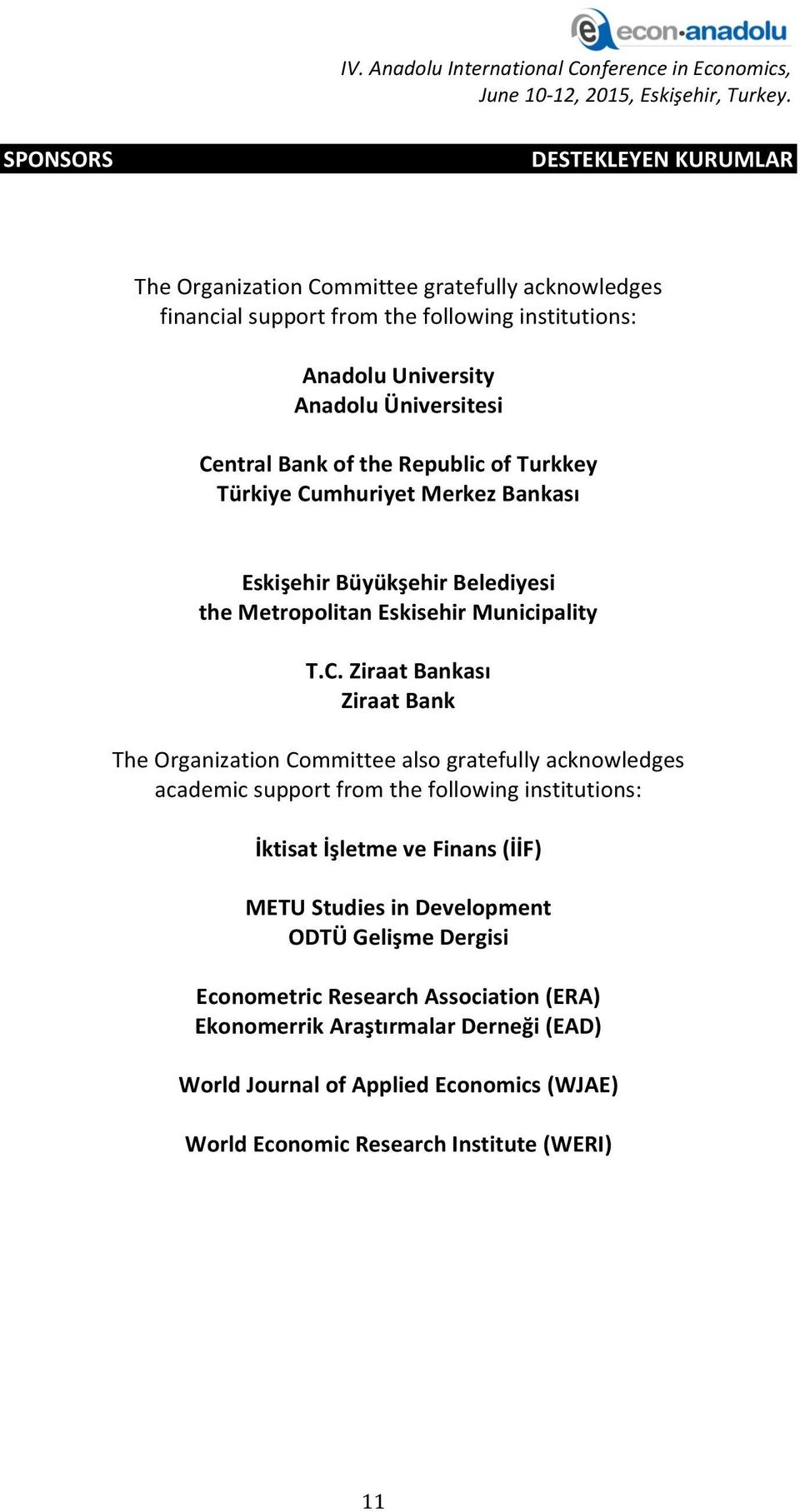 Bank The Organization Committee also gratefully acknowledges academic support from the following institutions: İktisat İşletme ve Finans (İİF) METU Studies in Development