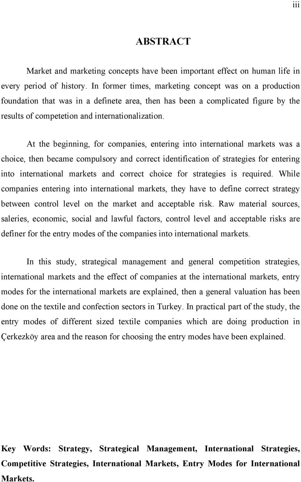 At the beginning, for companies, entering into international markets was a choice, then became compulsory and correct identification of strategies for entering into international markets and correct