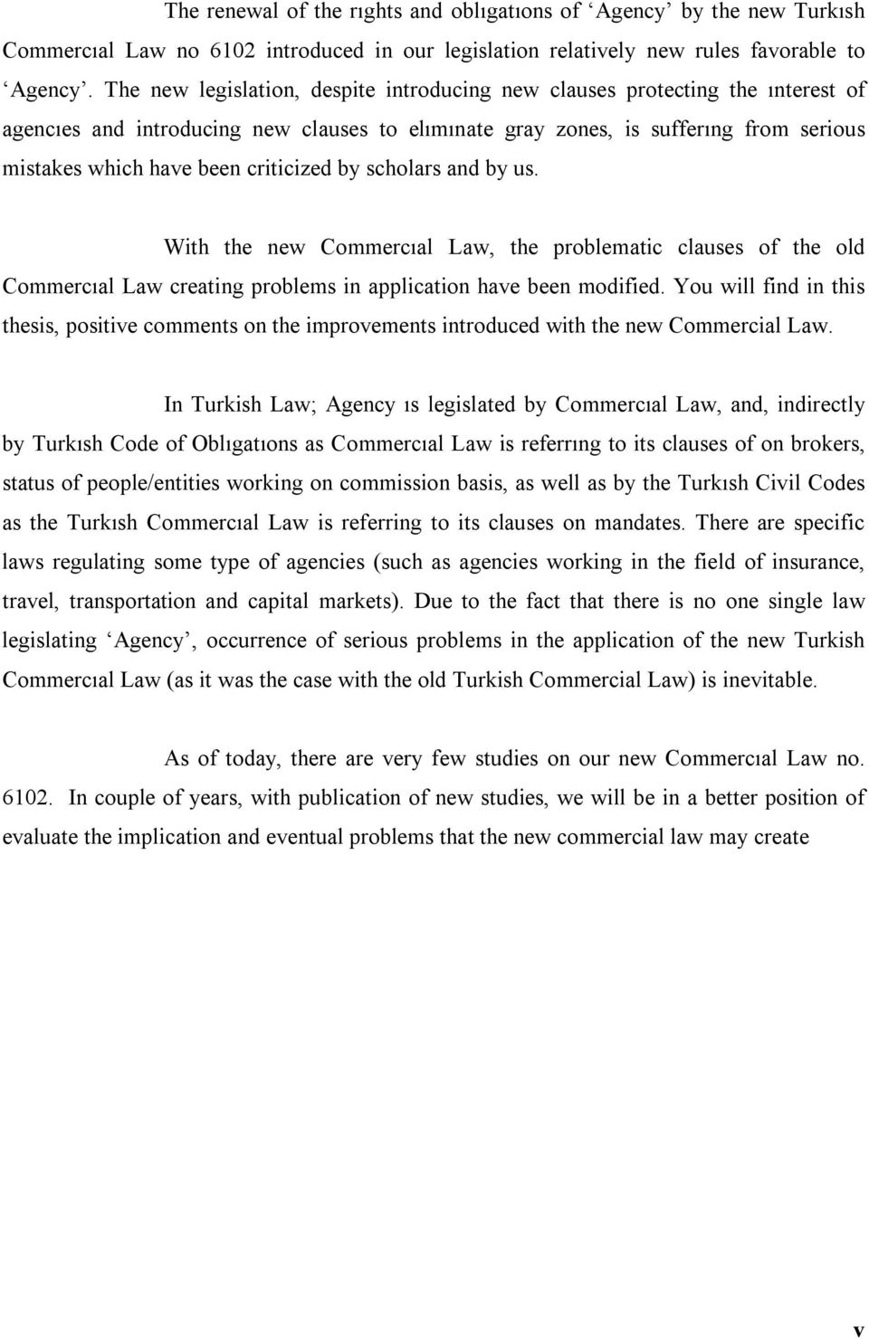 criticized by scholars and by us. With the new Commercıal Law, the problematic clauses of the old Commercıal Law creating problems in application have been modified.