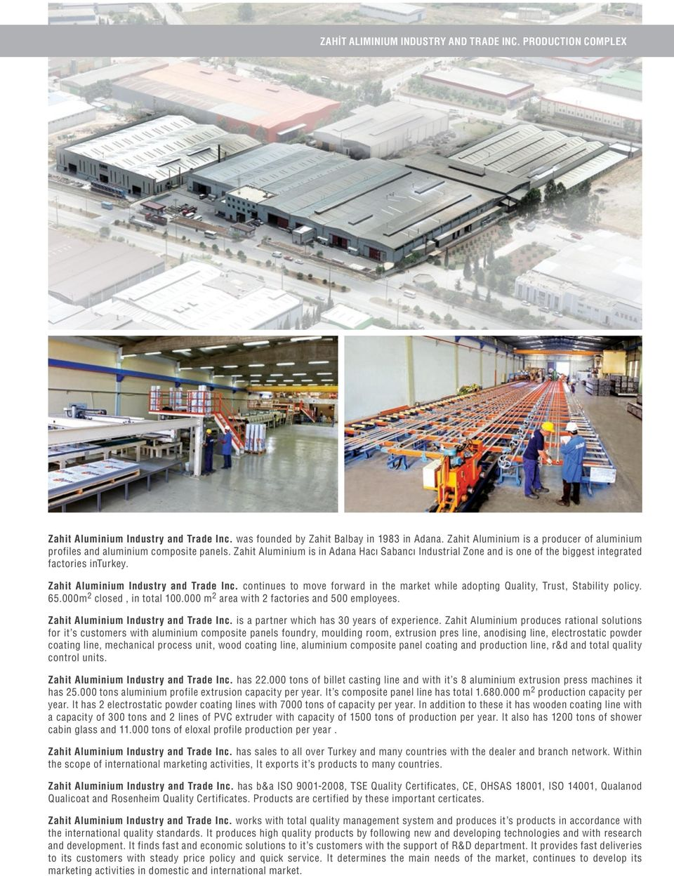 Zahit Aluminium Industry and Trade Inc. continues to move forward in the market while adopting Quality, Trust, Stability policy. 65.000m 2 closed, in total 00.