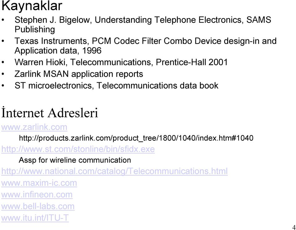 Warren Hioki, Telecommunications, Prentice-Hall 2001 Zarlink MSAN application reports ST microelectronics, Telecommunications data book Đnternet
