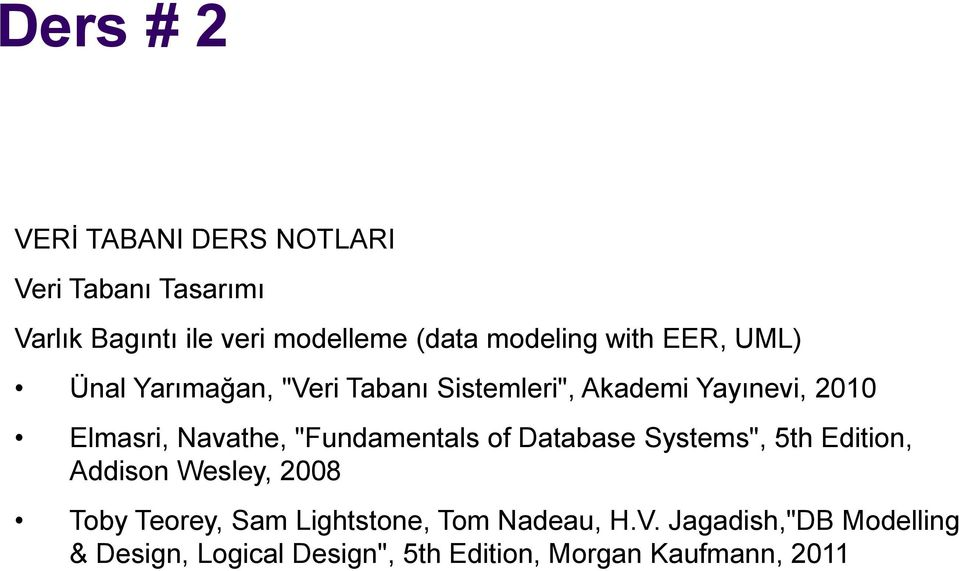 "Navathe, ""Fundamentals of Database Systems"", 5th Edition, Addison Wesley, 2008 Toby Teorey, Sam"