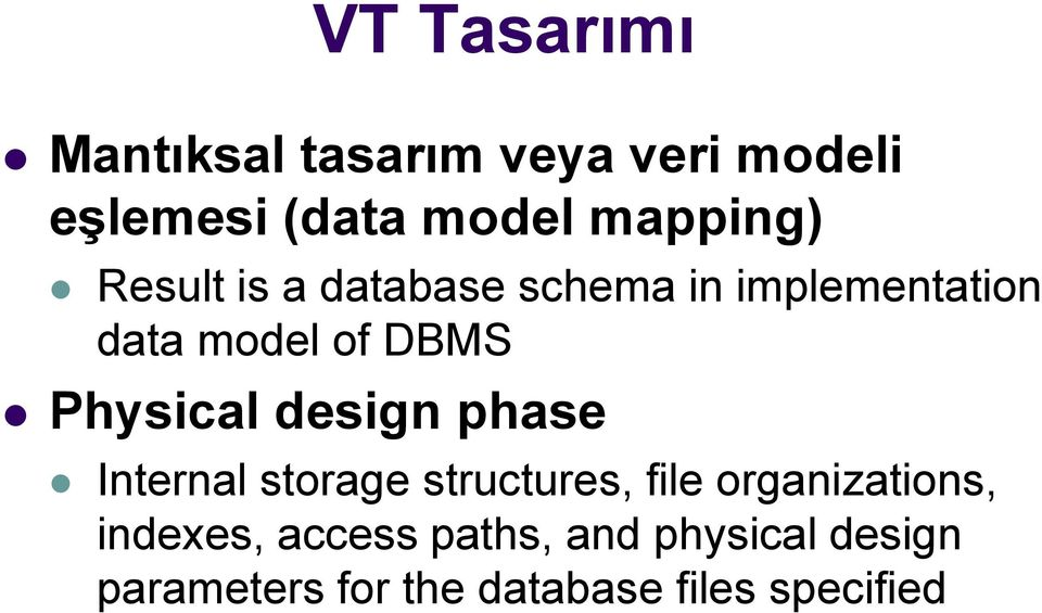 Physical design phase Internal storage structures, file organizations,